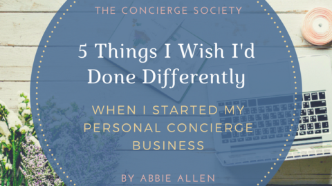 5 Things I Wish I'd Done Differently When I Started My Personal Concierge Business